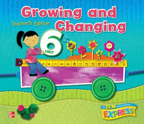 DLM Early Childhood Express, Teacher's Edition Unit 6 Growing and Changing - EARLY CHILDHOOD STUDY (Spiral bound)