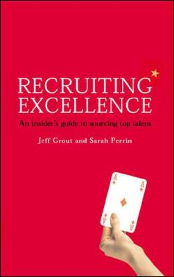 Recruiting Excellence: An Insider's Guide to Sourcing Top Talent: An Insider's Guide to Sourcing Top Talent (Hardback)