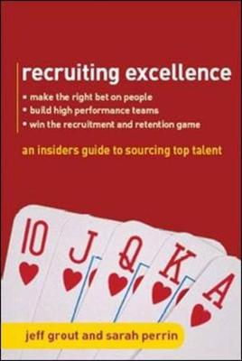 Recruiting Excellence: An Insider's Guide to Sourcing Top Talent: An Insider's Guide to Sourcing Top Talent (Paperback)
