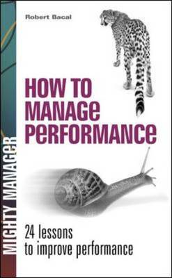How to Manage Performance: 24 Lessons to Improve Performance (Paperback)