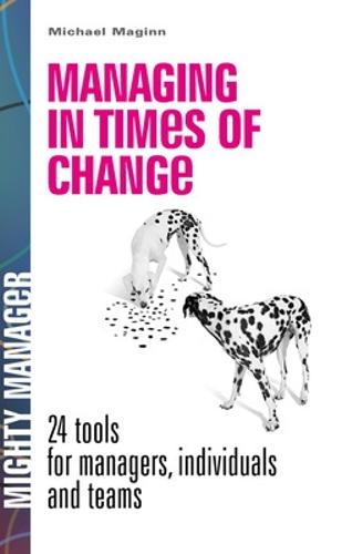 Managing in Times of Change: 24 Tools for Managers, Individuals and Teams (UK Edition): 24 Tools for Managers, Individuals and Teams (Paperback)