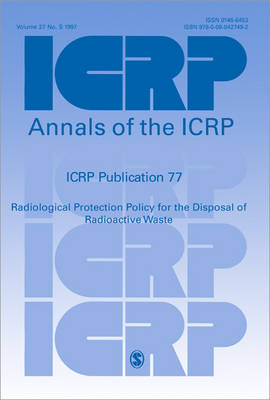 ICRP Publication 77: Radiological Protection Policy for the Disposal of Radioactive Waste - Annals of the ICRP (Paperback)