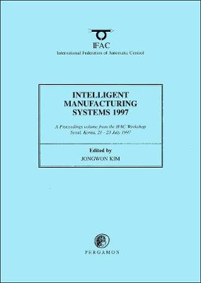 Intelligent Manufacturing Systems 1997 - IFAC Proceedings Volumes (Paperback)