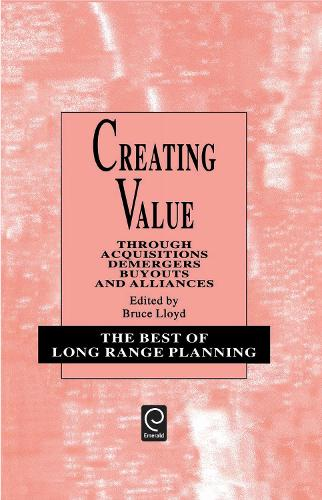 Creating Value: Through Acquisitions, Demergers, Buyouts and Alliances - Best of Long Range Planning Series - First Series 3 (Hardback)