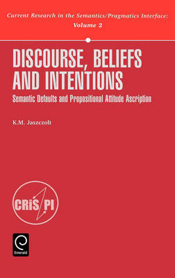 Discourse, Beliefs and Intentions: Semantic Defaults and Propositional Attitude Ascription - Current Research in the Semantics / Pragmatics Interface 2 (Hardback)