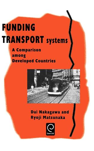 Funding Transport Systems: A Comparison among Developed Countries (Hardback)