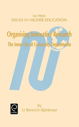 Organising Innovative Research: The Inner Life of University Departments - Issues in Higher Education 11 (Hardback)