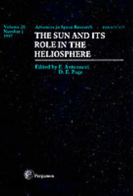 The Sun and Its Role in the Heliosphere: Proceedings of the E2.2 Symposium of Cospar Scientific Commission E Which Was Held during the 31st Cospar Scientific Assembly, Birmingham, UK, 14-21 July 1996 - Advances in Space Research Vol 20/1 (Paperback)