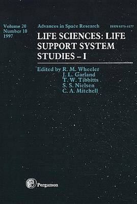 Life Sciences: Volume 20: Life Support Systems Studies I - Advances in Space Research (Paperback)