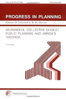 Progress in Planning, Volume 50, Part 2: Meaningful Collective Choice? Public Planning and Arrow's Theorem (Paperback)