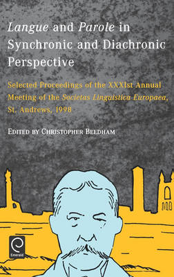 Langue and Parole in Synchronic and Diachronic Perspective: Selected Proceedings of the XXXIst Annual Meeting of the Soicetas Linguistica Europaea, St. Andrews, 1998 (Hardback)