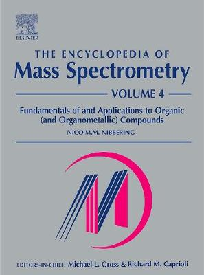 The Encyclopedia of Mass Spectrometry: Volume 4: Fundamentals of and Applications to Organic (and Organometallic) Compounds - The Encyclopedia of Mass Spectrometry, Ten-Volume Set (Hardback)