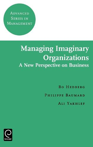 Managing Imaginary Organizations - Advanced Series in Management 3 (Hardback)