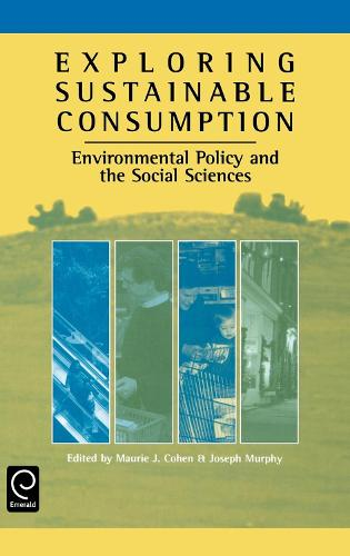 Exploring Sustainable Consumption: Environmental Policy and the Social Sciences (Hardback)
