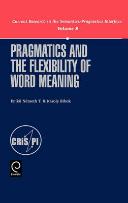 Pragmatics and the Flexibility of Word Meaning - Current Research in the Semantics / Pragmatics Interface 8 (Hardback)