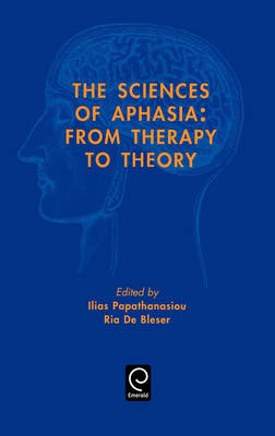 The Sciences of Aphasia: From Therapy to Theory (Hardback)