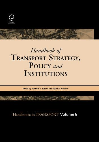 Handbook of Transport Strategy, Policy and Institutions - Handbooks in Transport 6 (Hardback)