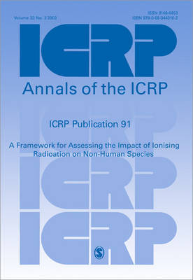 ICRP Publication 91: A Framework for Assessing the Impact of Ionising Radioation on Non-Human Species - Annals of the ICRP (Paperback)