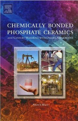 Chemically Bonded Phosphate Ceramics: Twenty-First Century Materials with Diverse Applications (Hardback)