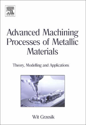Advanced Machining Processes of Metallic Materials: Theory, Modelling and Applications (Hardback)