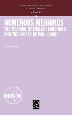 Numerous Meanings: The Meaning of English Cardinals and the Legacy of Paul Grice - Current Research in the Semantics / Pragmatics Interface 15 (Hardback)