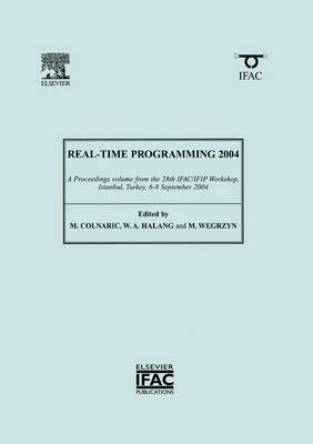 Real-Time Programming 2004 2004: A Proceedings Volume from the 28th IFAC/IFIP Workshop on Real-Time Programming, WRTP 2004 and the International Workshop on Software Engineering, IWSS 2004 Istanbul, Turkey, 8-10 September 2004 - IPV - IFAC Proceedings Volume (Paperback)