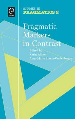 Pragmatic Markers in Contrast - Studies in Pragmatics 2 (Hardback)