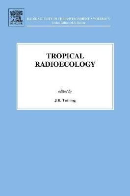 Tropical Radioecology: Volume 18 - Radioactivity in the Environment (Hardback)
