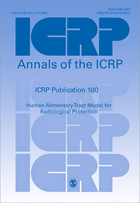 ICRP Publication 100: Human Alimentary Tract Model for Radiological Protection - Annals of the ICRP (Paperback)