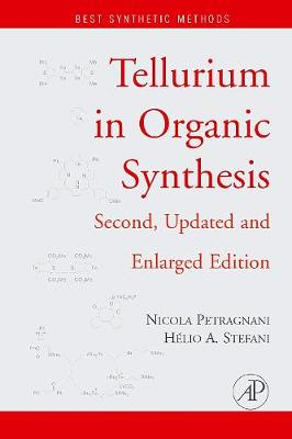 Tellurium in Organic Synthesis: Second, Updated and Enlarged Edition - Best Synthetic Methods (Hardback)