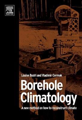 Borehole Climatology: a new method how to reconstruct climate (Hardback)