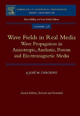 Wave Fields in Real Media: Volume 38: Wave Propagation in Anisotropic, Anelastic, Porous and Electromagnetic Media - Handbook of Geophysical Exploration: Seismic Exploration (Hardback)