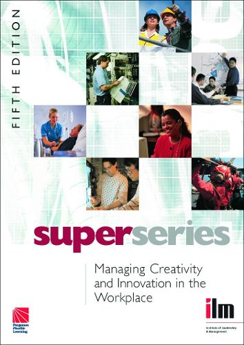 Managing Creativity and Innovation in the Workplace - Institute of Learning & Management Super Series (Paperback)