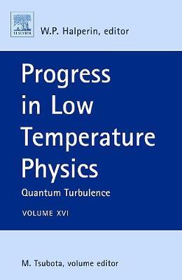 Progress in Low Temperature Physics: Volume 16: Quantum Turbulence - Progress in Low Temperature Physics (Hardback)
