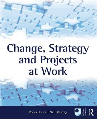 Change, Strategy and Projects at Work (Hardback)