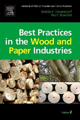 Handbook of Pollution Prevention and Cleaner Production: Handbook of Pollution Prevention and Cleaner Production Vol. 2: Best Practices in the Wood and Paper Industries Best Practices in the Wood and Paper Industries v. 2 (Hardback)