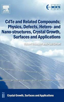 CdTe and Related Compounds; Physics, Defects, Hetero- and Nano-structures, Crystal Growth, Surfaces and Applications: Crystal Growth, Surfaces and Applications - European Materials Research Society Series (Hardback)