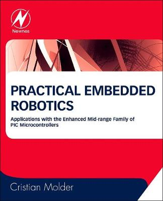 Practical Embedded Robotics: Applications with the Enhanced Mid-Range Family of Pic Microcontrollers (Paperback)