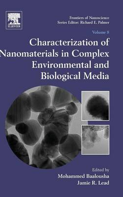Characterization of Nanomaterials in Complex Environmental and Biological Media: Volume 8 - Frontiers of Nanoscience (Hardback)