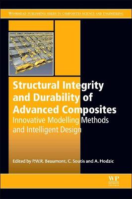 Structural Integrity and Durability of Advanced Composites: Innovative Modelling Methods and Intelligent Design - Woodhead Publishing Series in Composites Science and Engineering (Hardback)
