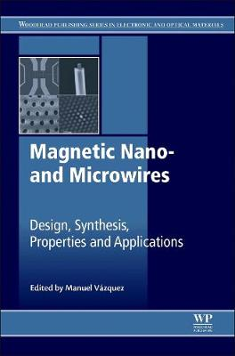 Magnetic Nano- and Microwires: Design, Synthesis, Properties and Applications - Woodhead Publishing Series in Electronic and Optical Materials (Hardback)