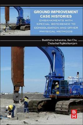 Ground Improvement Case Histories: Embankments with Special Reference to Consolidation and Other Physical Methods (Paperback)