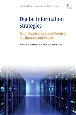 Digital Information Strategies: From Applications and Content to Libraries and People - Chandos Digital Information Review (Paperback)