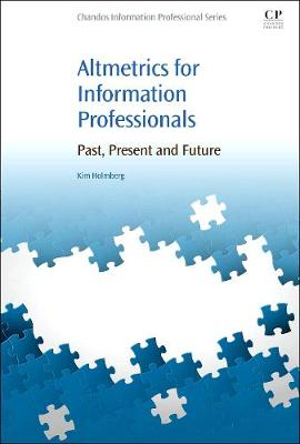 Altmetrics for Information Professionals: Past, Present and Future (Paperback)