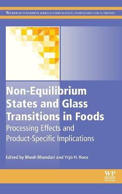 Non-Equilibrium States and Glass Transitions in Foods: Processing Effects and Product-Specific Implications - Woodhead Publishing Series in Food Science, Technology and Nutrition (Hardback)