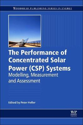 The Performance of Concentrated Solar Power (CSP) Systems: Analysis, Measurement and Assessment (Paperback)