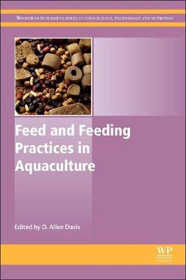Feed and Feeding Practices in Aquaculture - Woodhead Publishing Series in Food Science, Technology and Nutrition (Hardback)