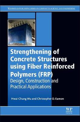 Strengthening of Concrete Structures Using Fiber Reinforced Polymers (FRP): Design, Construction and Practical Applications (Hardback)