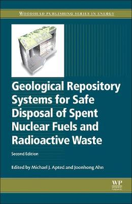 Geological Repository Systems for Safe Disposal of Spent Nuclear Fuels and Radioactive Waste - Woodhead Publishing Series in Energy (Hardback)