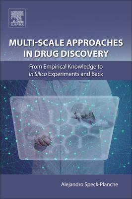 Multi-Scale Approaches in Drug Discovery: From Empirical Knowledge to In silico Experiments and Back (Paperback)